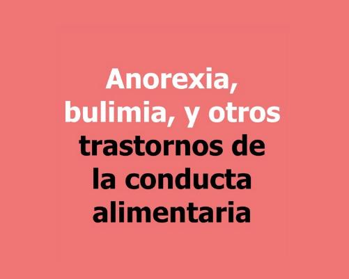 Anorexia, bulimia, y otros trastornos de la conducta alimentaria