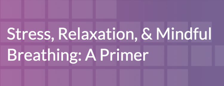Stress, Relaxation, and Mindful Breathing: A Primer