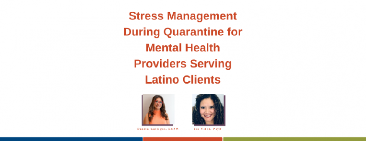 Stress Management During Quarantine for Mental Health Providers Serving Latino Clients
